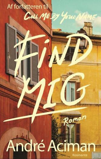 André Aciman: Find mig
