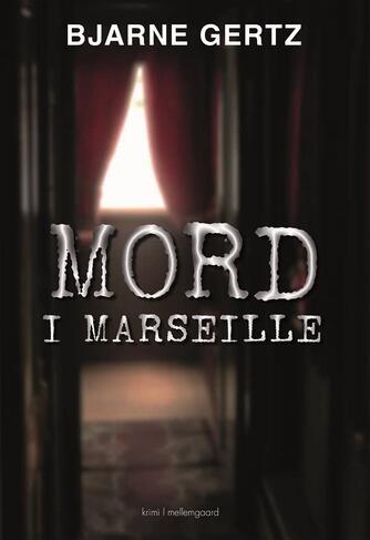 Bjarne Gertz: Mord i Marseille : krimi