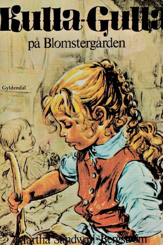 Martha Sandwall-Bergström: Kulla Gulla på Blomstergården (Ved Vita Korch)