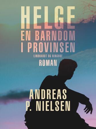 Andreas P. Nielsen (f. 1953): Helge : en barndom i provinsen