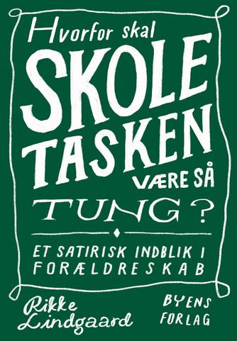 Rikke Lindgaard: Hvorfor skal skoletasken være så tung? : et satirisk indblik i forældreskab