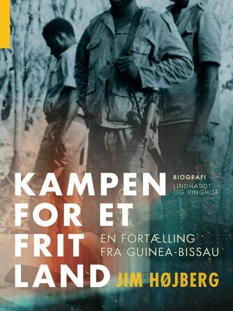 Jim Højberg: Kampen for et frit land : en fortælling fra Guinea-Bissau