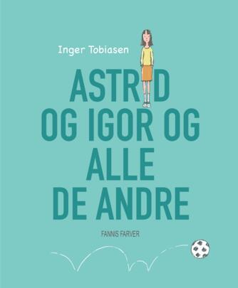 Inger Tobiasen: Astrid og Igor og alle de andre