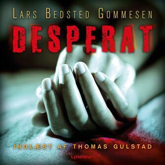 Lars Bedsted Gommesen: Desperat