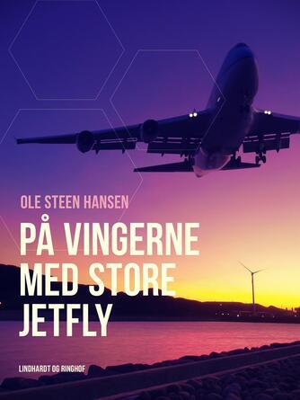 Ole Steen Hansen (f. 1957): På vingerne med store jetfly