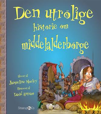 Jacqueline Morley: Den utrolige historie om middelalderborge