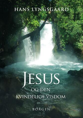 Hans Lyngsgaard: Jesus og den kvindelige visdom