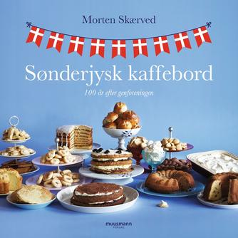Morten Skærved: Sønderjysk kaffebord : 100 år efter genforeningen