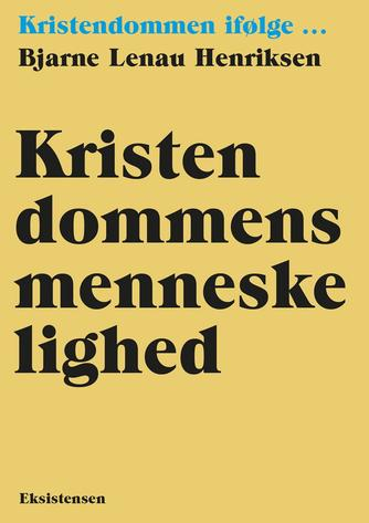 Bjarne Lenau Henriksen (f. 1948): Kristendommens menneskelighed