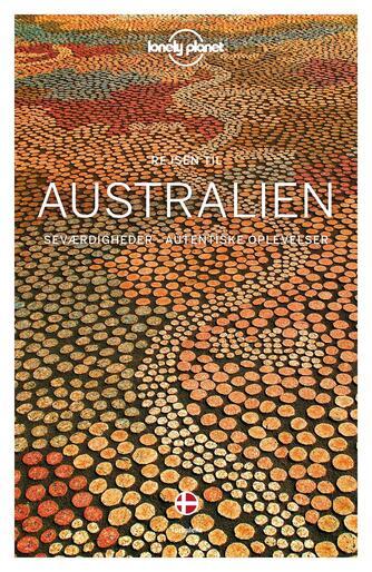 Anthony Ham: Rejsen til Australien : seværdigheder - autentiske oplevelser