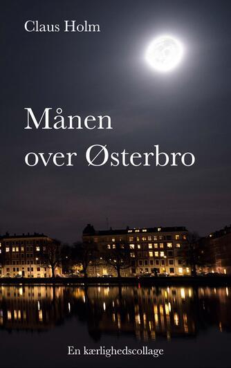 Claus Holm (f. 1976): Månen over Østerbro : en kærlighedscollage