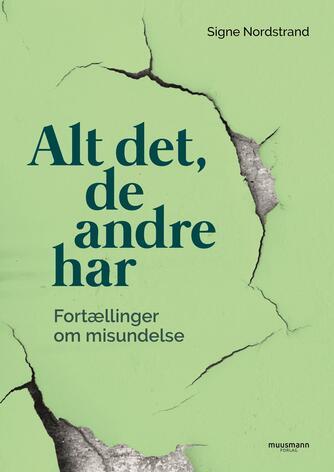 Signe Nordstrand: Alt det, de andre har : fortællinger om misundelse