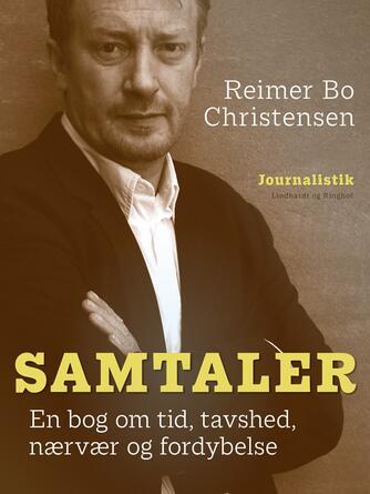 Reimer Bo Christensen: Samtaler : en bog om tid, tavshed, nærvær og fordybelse : bag om 24 samtaler med kendte danskere