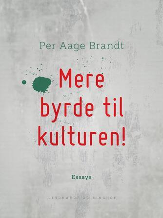 Per Aage Brandt: Mere byrde til kulturen! : femten stykker om fornuftens grænser