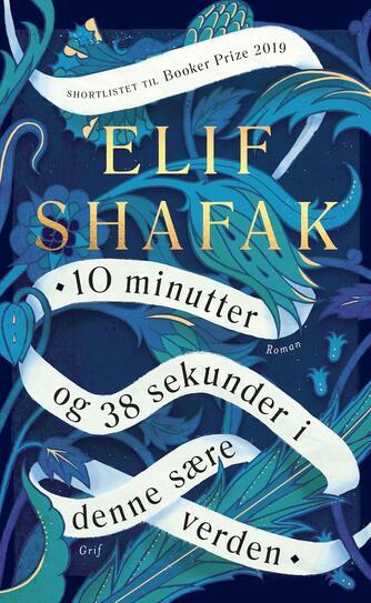 Elif Shafak: 10 minutter og 38 sekunder i denne sære verden : roman