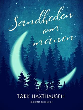 Tørk Haxthausen: Sandheden om månen : en lystvandring i det overnaturlige