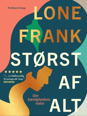 Lone Frank: Størst af alt : om kærlighedens natur