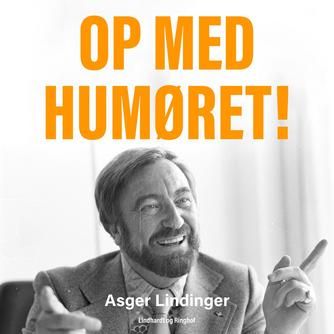 Asger Lindinger: Op med humøret! : strejftog gennem et eventyrligt liv