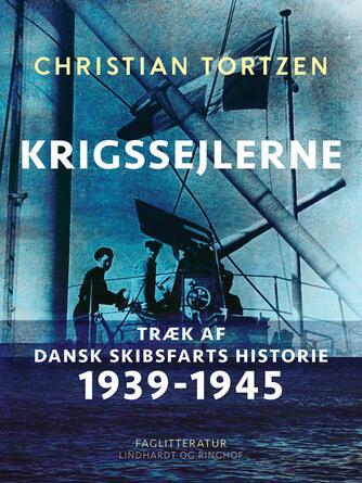 Christian Tortzen: Krigssejlerne : træk af dansk skibsfarts historie 1939-1945