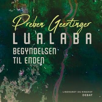 Preben Geertinger: Lualaba : begyndelsen til enden