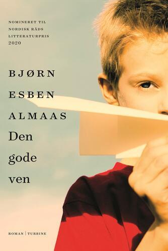 Bjørn Esben Almaas (f. 1975): Den gode ven : roman