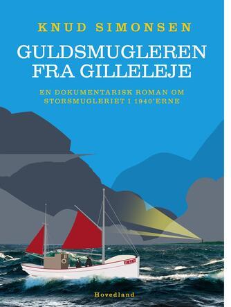 Knud Simonsen: Guldsmugleren fra Gilleleje : en dokumentarisk roman om storsmugleriet i 1940'erne