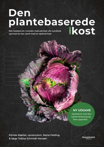 Maria Felding, Tobias Schmidt Hansen: Den plantebaserede kost : ren besked om, hvordan mad påvirker din sundhed, og hvad du kan opnå med en optimal kost