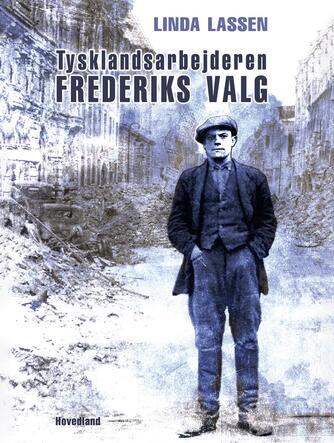 Linda Lassen (f. 1948): Tysklandsarbejderen Frederiks valg : roman