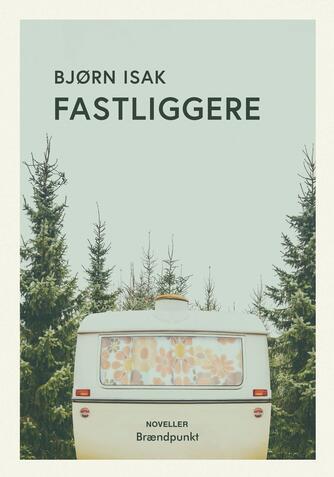 Bjørn Christiansen Isak (f. 1990): Fastliggere : noveller