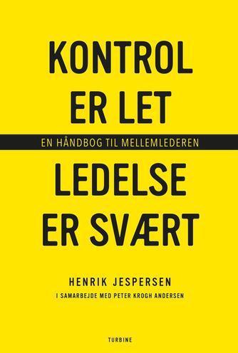 Henrik Jespersen (f. 1967): Kontrol er let - ledelse er svært : en håndbog til mellemledere