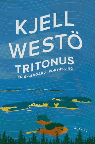 Kjell Westö: Tritonus : en skærgårdsfortælling
