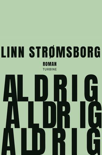 Linn Strømsborg (f. 1986): Aldrig aldrig aldrig : roman