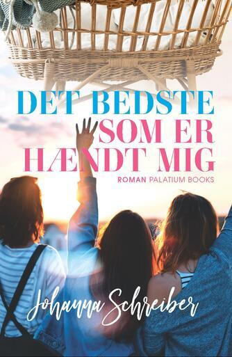 Johanna Schreiber (f. 1986): Det bedste som er hændt mig : roman