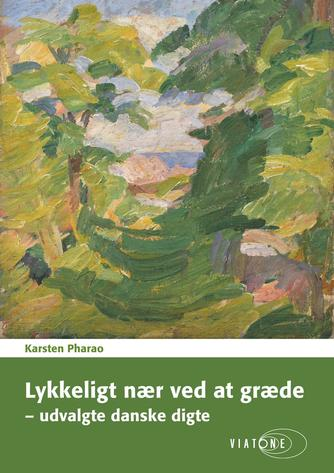 : Lykkeligt nær ved at græde : udvalgte danske digte