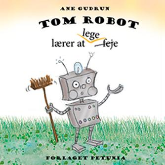 Ane Gudrun: Tom Robot lærer at lege
