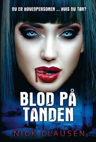 Nick Clausen: Blod på tanden : du er hovedpersonen - hvis du tør?