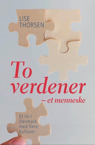 Lise Thorsen (f. 1957-03-02): To verdener - et menneske : et liv i Danmark med flere kulturer
