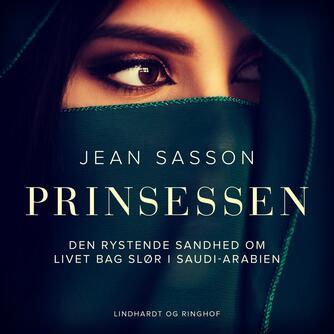 : Prinsessen. Den rystende sandhed om livet bag slør i Saudi-Arabien