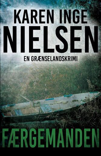Karen Inge Nielsen (f. 1978): Færgemanden : en grænselandskrimi