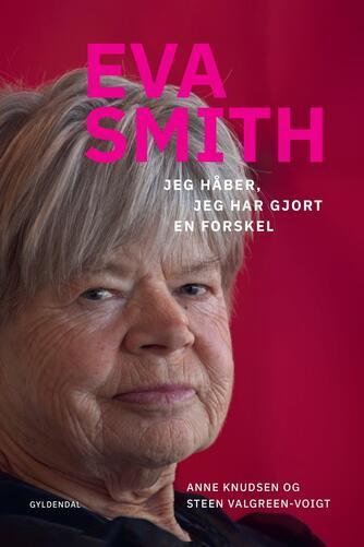 Anne Knudsen (f. 1956), Steen Valgreen-Voigt (f. 1954): Eva Smith : jeg håber, jeg har gjort en forskel