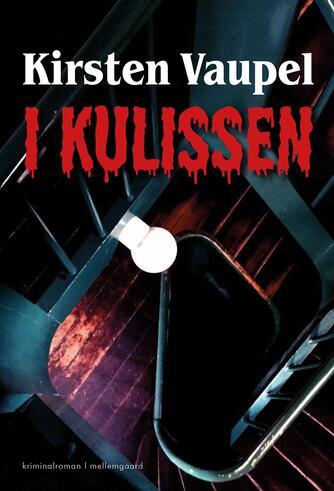 Kirsten Vaupel: I kulissen : kriminalroman