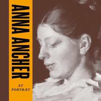 Anne-Sofie Storm Wesche (f. 1973): Anna Ancher : et portræt
