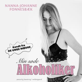Nanna-Johanne Fonnesbæk (f. 1996): Min søde alkoholiker