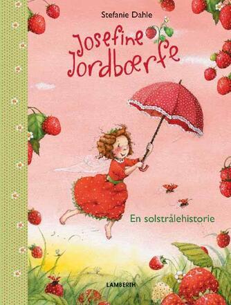 Stefanie Dahle (f. 1981): Josefine jordbærfe - en solstrålehistorie