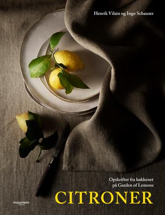Henrik Vilain, Ingo Schauser: Citroner : opskrifter fra køkkenet på Garden of Lemons