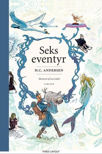 H. C. Andersen (f. 1805), Lars Gabel: Seks eventyr