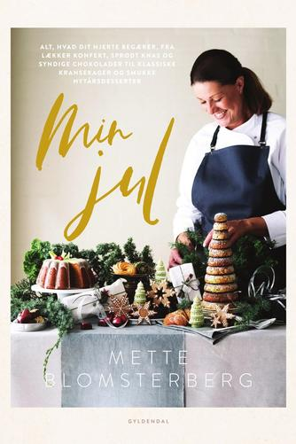 Mette J. Blomsterberg: Min jul : alt, hvad dit hjerte begærer, fra lækker konfekt, sprødt knas og syndige chokolader til klassiske kransekager og smukke nytårsdesserter