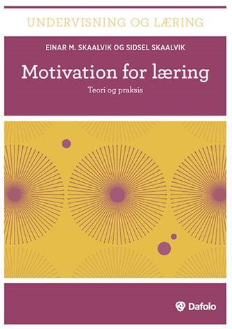 Einar M. Skaalvik, Sidsel Skaalvik: Motivation for læring : teori og praksis