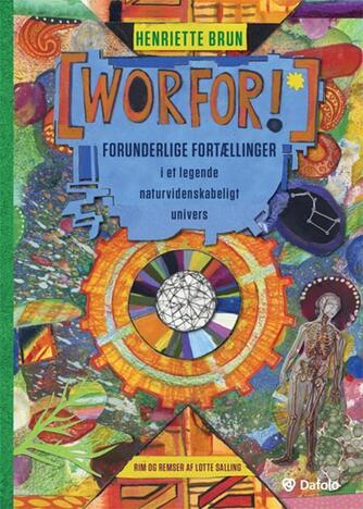 Henriette Brun: (Worfor!) : forunderlige fortællinger i et legende naturvidenskabeligt univers