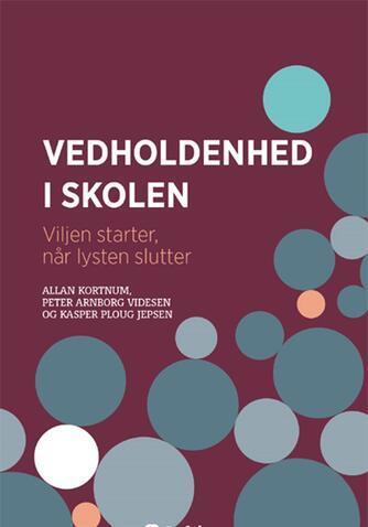 Allan Andreasen Kortnum, Peter Arnborg Videsen, Kasper Ploug Jepsen: Vedholdenhed i skolen : viljen starter, når lysten slutter